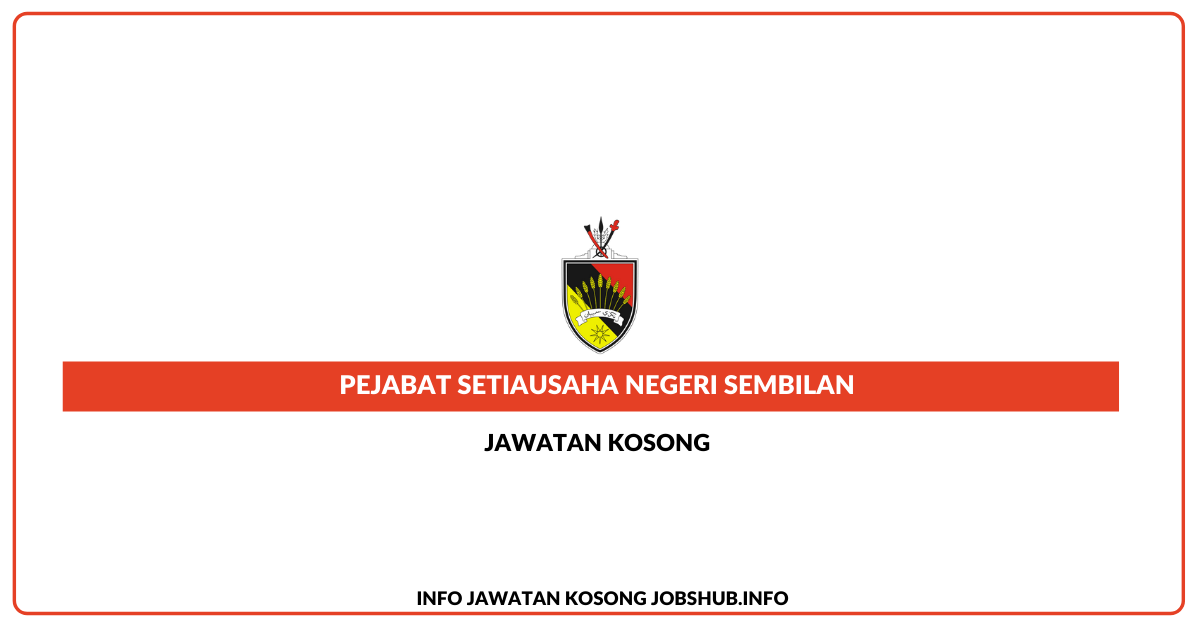 Jawatan Kosong Pejabat Setiausaha Negeri Sembilan » Jobs Hub